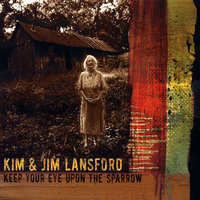 Keep Your Eye Upon the Sparrow — Kim and Jim Lansford