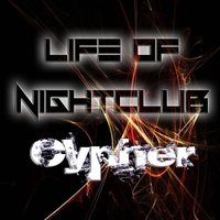 Life Of Night Club — Cypher