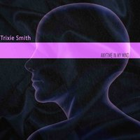 Anytime in My Mind — Trixie Smith