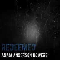 Redeemed — Adam Anderson Bowers