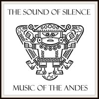 The Sound Of Silence - Music Of The Andes — Kotomaro Manta