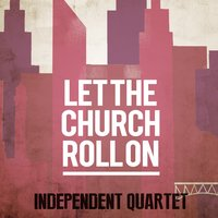Let the Church Roll On — Independent Quartet