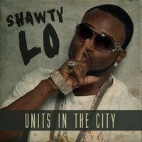 Units in the City — Shawty Lo