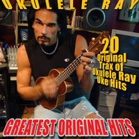 Ukulele Ray's Greatest Original Hits — Ukulele Ray