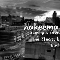 Can You Love Me — B ice, Hakeema