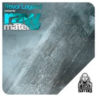 Raw Material — Trevor Legend