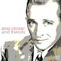 Bing Crosby and Friends — Bing Crosby