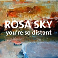 You're so Distant — Rosa Sky