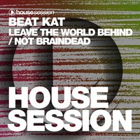 Leave the World Behind / Not Braindead — Beat Kat