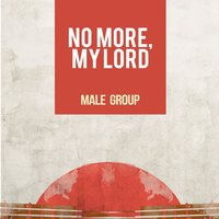 No More, My Lord — Male Group