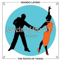 The Roots of Tango - Jewels Of The 40's , Vol. 10 — сборник