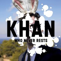 Who Never Rests — Khan
