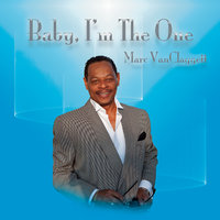 Baby I'm the One — Marc VanClaggett