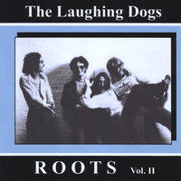 Roots, Vol. 2 — The Laughing Dogs