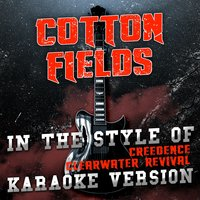 Cotton Fields (In the Style of Creedence Clearwater Revival) - Single — Ameritz Audio Karaoke