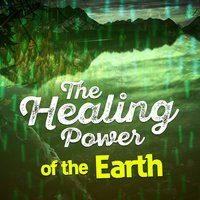 The Healing Power of the Earth — Relaxing and Healing Sounds of Nature