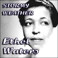 Stormy Weather — Ethel Waters