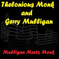 Mulligan Meets Monk — Thelonious Monk, Gerry Mulligan