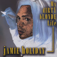 My DIrty Blonde Life — Jamie Holiday