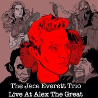 The Jace Everett Trio: Live at Alex the Great — Jace Everett
