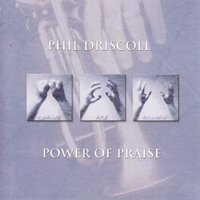 Power of Praise — Phil Driscoll