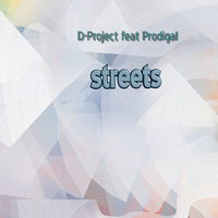 Streets — D Project feat. Prodigal