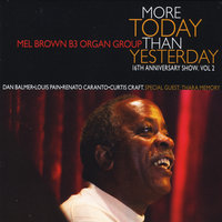 16th Anniversary Show, Vol 2: More Today Than Yesterday — Mel Brown B-3 Organ Group