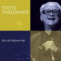 Do Not Leave Me — Toots Thielemans
