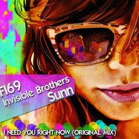 I Need You Right Now — Invisible Brothers, Sunn, FI69, FI69, Invisible Brothers, Sunn