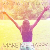Make Me Happy — V9 Collective