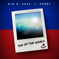 Top of the World — Gio-K, J. Perry