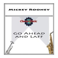 Go Ahead and Laff — Mickey Rooney