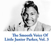 The Smooth Voice of Little Junior Parker, Vol. 3 — Little Junior Parker