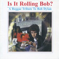 Is It Rolling Bob? A Reggae Tribute to Bob Dylan — сборник