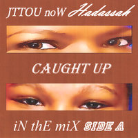 Caught Up in the Mix Side A — Hadaccah