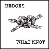 What Knot — Hedges