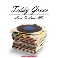 Love Or Leave Me — Teddy Grace
