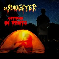 Getting in Tents — OnSlaughter