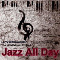 Jazz All Day — The LGM Music Project