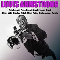 Satchmo At Pasadena/ New Orleans Night/ Plays W.c.handy/ Satch Plays Fats/ Ambassador Satch — Louis Armstrong