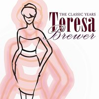 The Classic Years — Teresa Brewer