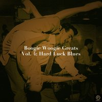 Boogie Woogie Greats, Vol. 4: Hard Luck Blues — сборник
