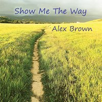Show Me the Way — Alex Brown