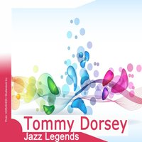 Jazz Legends: Tommy Dorsey — Tommy Dorsey