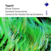Tippett : Concerto for Double String Orchestra, Fantasia Concertante & Ritual Dances — Andrew Davis & BBC Symphony Orchestra