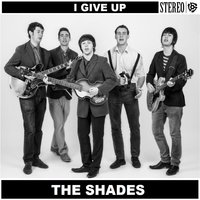 I Give Up — The Shades