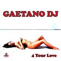 4 Your Love — Gaetano Dj