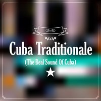 Cuba Traditionale (The Real Sound of Cuba) — сборник
