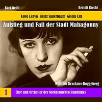 Weill: The Rise and Fall of the State of Mahagonny, Vol. 1 (1956) — Lotte Lenya, Gisela Litz, Chor des Norddeutschen Rundfunks, Peter Markwort, Horst Günter, Sigmund Roth