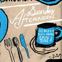 Sunday Afternoon — DJ Bizzy, Erin Nicole Smith, Elvis Suarez